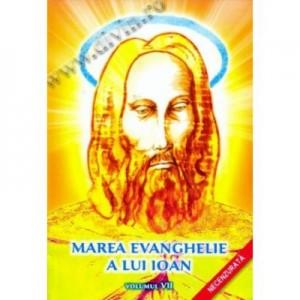 Marea evanghelie a lui Ioan, volumul 7 - Jakob Lorber