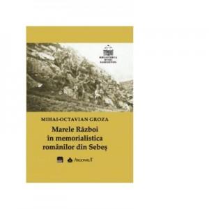 Marele Razboi in memorialistica romanilor din Sebes - Mihai-Octavian Groza