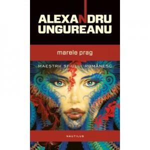 Marele prag (paperback) - Alexandru Ungureanu