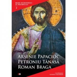 Mari duhovnici ai neamului. Arsenie Papacioc, Petroniu Tanasa, Roman Braga - Coordonator George Crasnean