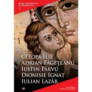Mari duhovnici ai neamului. Cleopa Ilie, Adrian Fageteanu, Iustin Parvu, Dionisie Ignat, Iulian Lazar