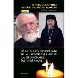 Mari duhovnici romani - de la Parintele Staniloae la Ieromonahul Iustin Marchis - Silvan Theodorescu