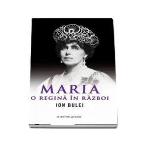 Maria, o Regina in razboi - Ion Bulei
