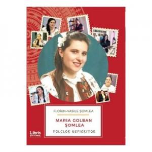 Maria Golban Somlea. Folclor Nepieritor (Florin Vasile Somlea)