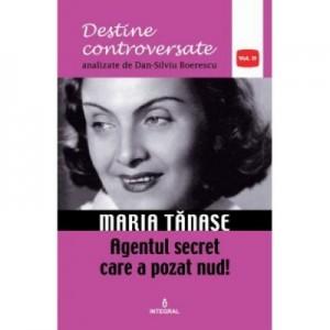 Maria Tanase. Agentul secret care a pozat nud - Dan-Silviu Boerescu