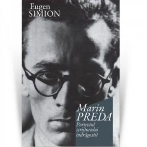 Marin Preda. Portretul scriitorului indragostit - Eugen Simion