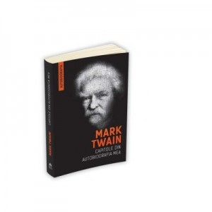 Mark Twain. Capitole din autobiografia mea - Mark Twain