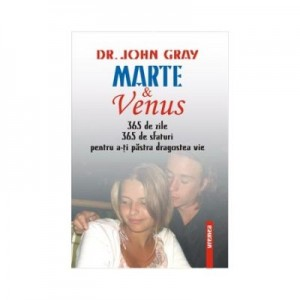 Marte si Venus. 365 sfaturi pentru a-ti pastra dragostea vie - Dr. John Gray