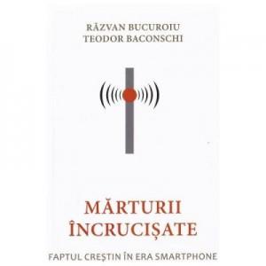 Marturii incrucisate - Razvan Bucuroiu, Teodor Baconschi