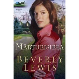 Marturisirea vol. 2 (SERIA MOȘTENIREA DIN LANCASTER COUNTY) - BEVERLY LEWIS