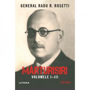 Marturisiri. Volumele I-III - Radu R. Rosetti
