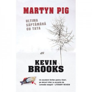 Martyn Pig. Ultima saptamana cu tata - Kevin Brooks