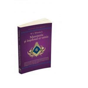 Masoneria si intelesul ei tainic - WALTER LESLIE WILMSHURST