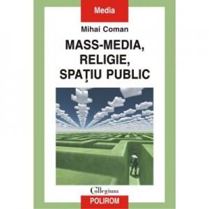 Mass-media, religie, spatiu public - Mihai Coman