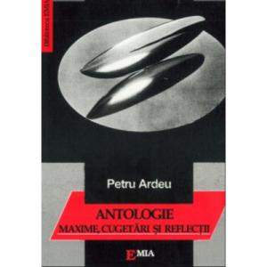 Maxime, cugetari si reflectii. Antologie - Petru Ardeu