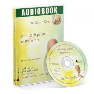 Meditatii pentru manifestare. Audiobook - Wayne W. Dyer