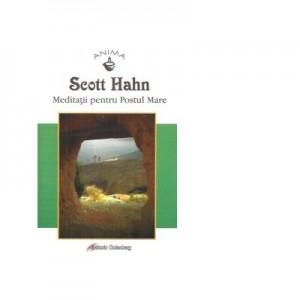 Meditatii pentru Postul Mare - Scott Hahn