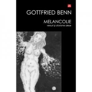 Melancolie - versuri si aforisme alese - Benn Gottfried