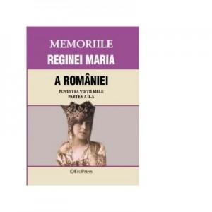 MEMORIILE REGINEI MARIA A ROMANIEI Povestea vietii mele. Partea II