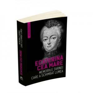 Memoriile tarinei care a schimbat lumea (Autobiografia) - Ecaterina Cea Mare