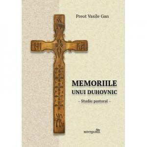 Memoriile unui duhovnic. Studiu pastoral - Preot Vasile Gan