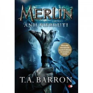 Merlin. Anii pierduti. Cartea I - T. A. Barron