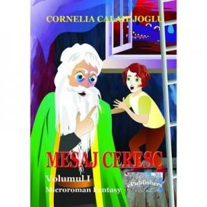 Mesaj ceresc. Microroman fantasy. Volumul I - Cornelia Calaidjoglu