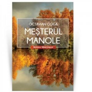 Mesterul Manole. Colectia Scena Hoffman - Octavian Goga