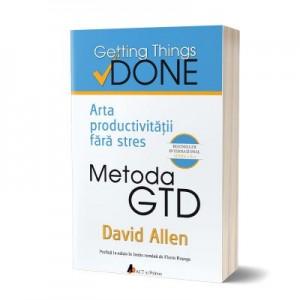 Metoda GTD. Arta productivitatii fara stres. Editia a II-a - David Allen