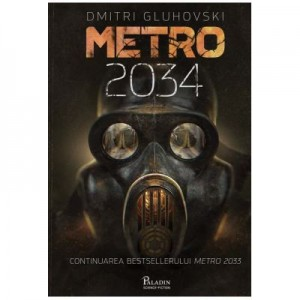 Metro 2034 - Dmitri Gluhovski. Traducere de Laura Ciobanu