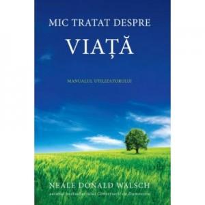 Mic tratat despre viata - Neale Donald Walsch