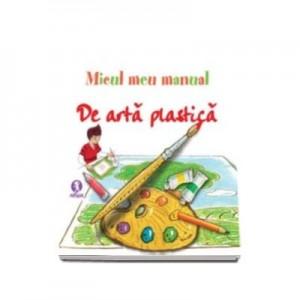Micul meu manual de arta plastica. Invata sa desenezi distrandu-te!