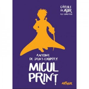Micul Print. Colectia Cartile de aur ale copilariei - Antoine de Saint-Exupery