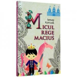 Micul rege Macius (editie integrala) -Ianusz Korczak