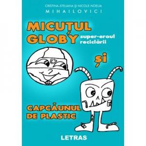 Micutul Globy super-eroul reciclarii si Capcaunul de Plastic (eBook PDF) - Nicole Noelia Mihailovici