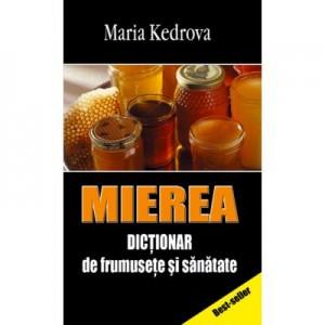 Mierea. Dictionar de frumusete si sanatate - Maria Kedrova