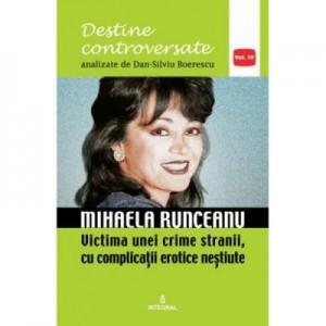 Mihaela Runceanu. Victima unei crime stranii, cu complicatii erotice nestiute - Dan-Silviu Boerescu