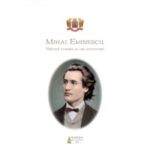 Mihai Eminescu, patriot roman si om universal