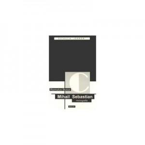 Mihail Sebastian (monografie) - Romulus Bucur