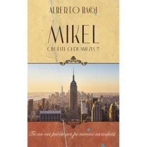 Mikel. Cine este ca Dumnezeu (Ed. a II-a) - Alberto Bacoi