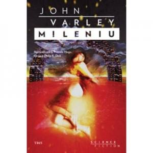 Mileniu - John Varley. Traducere de Mihai-Dan Pavelescu