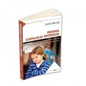 Drama copilului interior - Prizonieri ai copilariei in cautarea adevaratului sine - Alice Miller