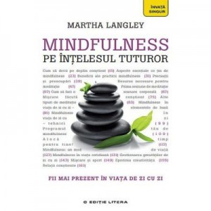 Mindfulness pe intelesul tuturor - Martha Langley