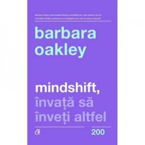 Mindshift. Invata sa inveti altfel - Barbara Oakley