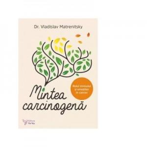 Mintea carcinogena. Rolul stresului si emotiilor in cancer - Vladislav Matrenitsky