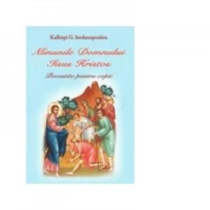 Minunile Domnului Iisus Hristos. Povestite pentru copii - Kalliopi G. Iordanopoulou