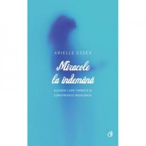 Miracole la indemana. Alegeri care vindeca si construiesc rezilienta - Arielle Essex