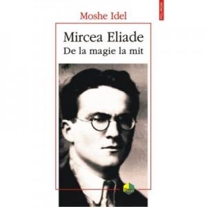 Mircea Eliade. De la magie la mit - Moshe Idel