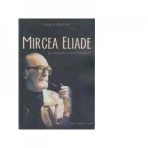 Mircea Eliade si chipurile contemplatiei - Magda WACHTER