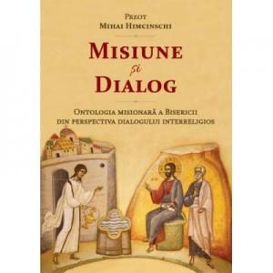 Misiune si dialog. Ontologia misionara a Bisericii din perspectiva dialogului interreligios - Preot Mihai Himcinschi